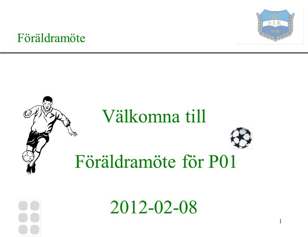 1 Välkomna till Föräldramöte för P01 2012-02-08 Föräldramöte
