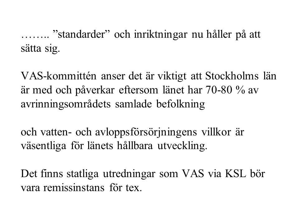 """…….. """"standarder"""" och inriktningar nu håller på att sätta sig. VAS-kommittén anser det är viktigt att Stockholms län är med och påverkar eftersom läne"""