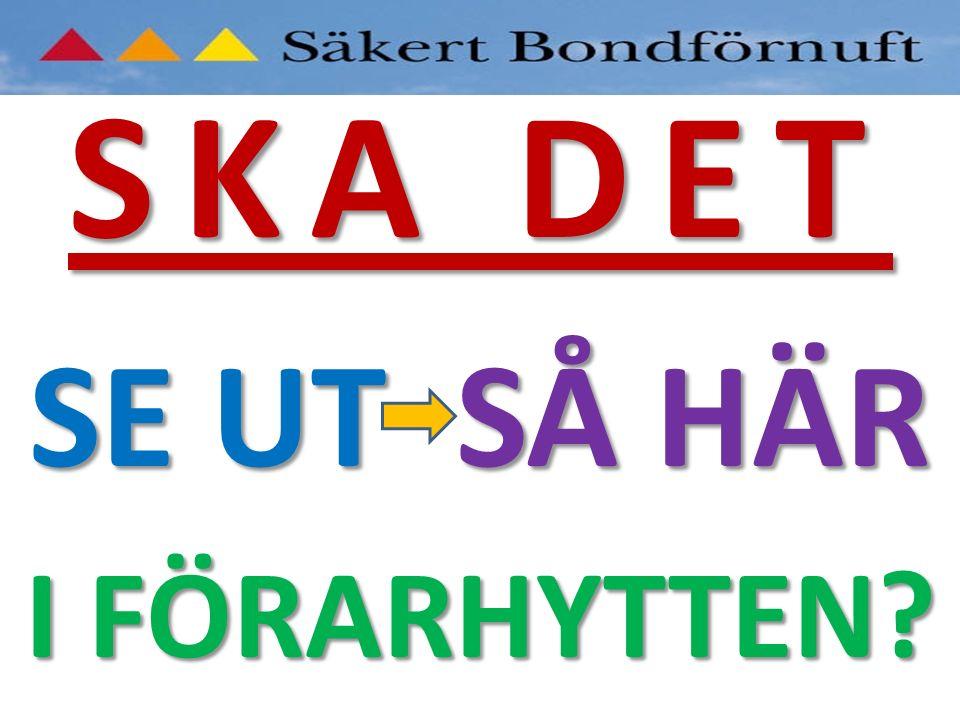 SKA DET SE UT SÅ HÄR I FÖRARHYTTEN