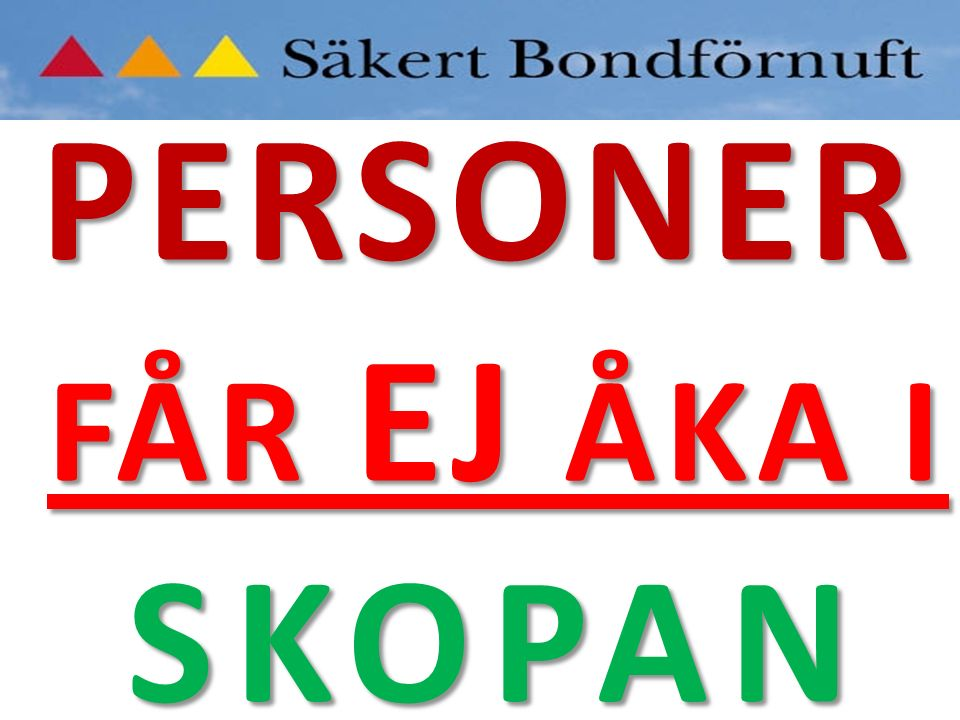PERSONER FÅR EJ ÅKA I SKOPAN