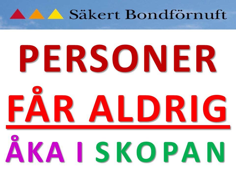 PERSONER FÅR ALDRIG ÅKA I SKOPAN