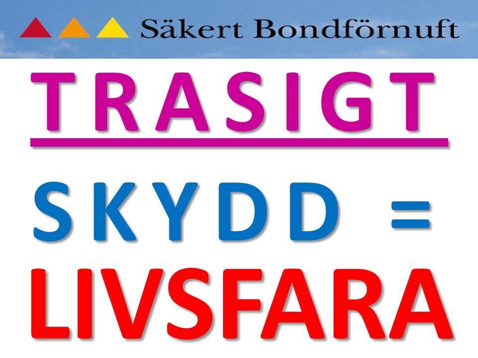 TRASIGT SKYDD = LIVSFARA