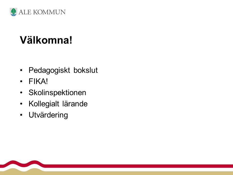 Välkomna! Pedagogiskt bokslut FIKA! Skolinspektionen Kollegialt lärande Utvärdering