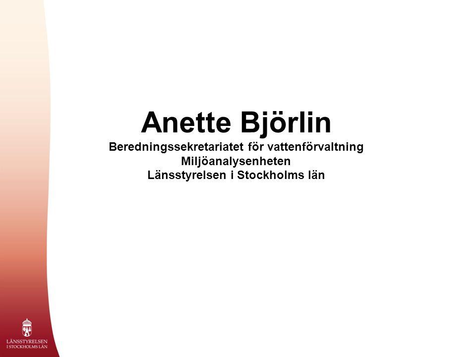Anette Björlin Beredningssekretariatet för vattenförvaltning Miljöanalysenheten Länsstyrelsen i Stockholms län