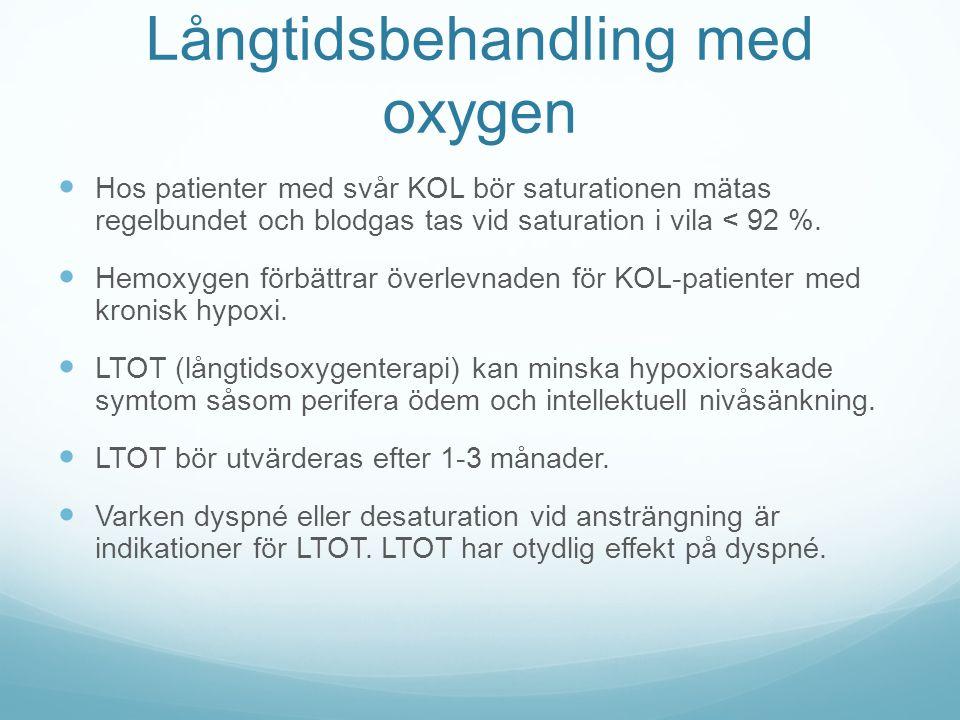 Långtidsbehandling med oxygen Hos patienter med svår KOL bör saturationen mätas regelbundet och blodgas tas vid saturation i vila < 92 %.