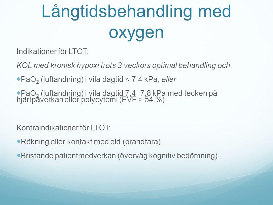 Långtidsbehandling med oxygen Indikationer för LTOT: KOL med kronisk hypoxi trots 3 veckors optimal behandling och: PaO 2 (luftandning) i vila dagtid < 7,4 kPa, eller PaO 2 (luftandning) i vila dagtid 7,4–7,8 kPa med tecken på hjärtpåverkan eller polycytemi (EVF > 54 %).