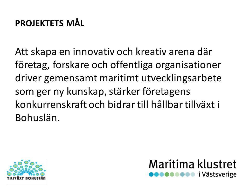 PROJEKTETS MÅL Att skapa en innovativ och kreativ arena där företag, forskare och offentliga organisationer driver gemensamt maritimt utvecklingsarbete som ger ny kunskap, stärker företagens konkurrenskraft och bidrar till hållbar tillväxt i Bohuslän.