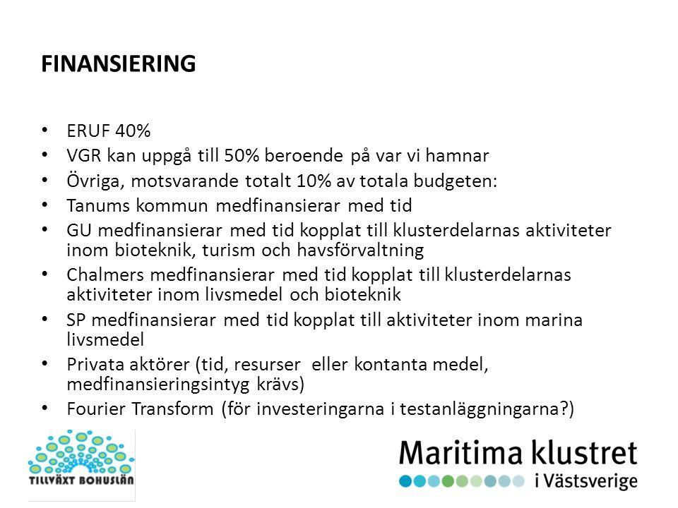 FINANSIERING ERUF 40% VGR kan uppgå till 50% beroende på var vi hamnar Övriga, motsvarande totalt 10% av totala budgeten: Tanums kommun medfinansierar med tid GU medfinansierar med tid kopplat till klusterdelarnas aktiviteter inom bioteknik, turism och havsförvaltning Chalmers medfinansierar med tid kopplat till klusterdelarnas aktiviteter inom livsmedel och bioteknik SP medfinansierar med tid kopplat till aktiviteter inom marina livsmedel Privata aktörer (tid, resurser eller kontanta medel, medfinansieringsintyg krävs) Fourier Transform (för investeringarna i testanläggningarna?)