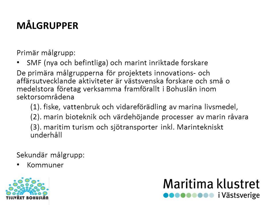 MÅLGRUPPER Primär målgrupp: SMF (nya och befintliga) och marint inriktade forskare De primära målgrupperna för projektets innovations- och affärsutvecklande aktiviteter är västsvenska forskare och små o medelstora företag verksamma framförallt i Bohuslän inom sektorsområdena (1).