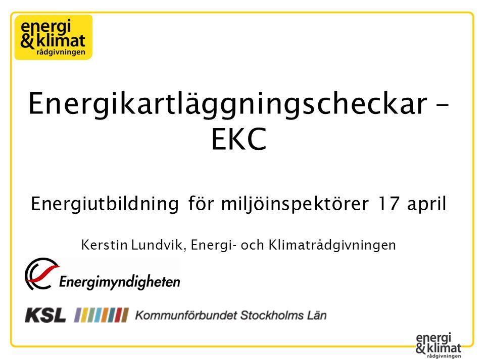 Energikartläggningscheckar – EKC Energiutbildning för miljöinspektörer 17 april Kerstin Lundvik, Energi- och Klimatrådgivningen