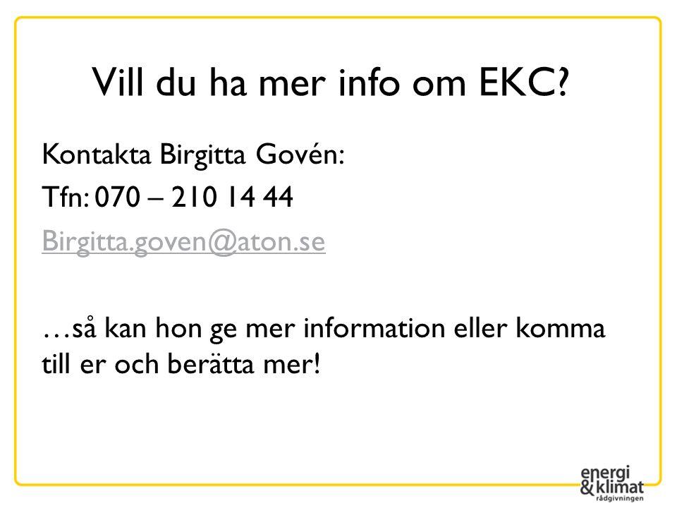 Vill du ha mer info om EKC? Kontakta Birgitta Govén: Tfn: 070 – 210 14 44 Birgitta.goven@aton.se …så kan hon ge mer information eller komma till er oc