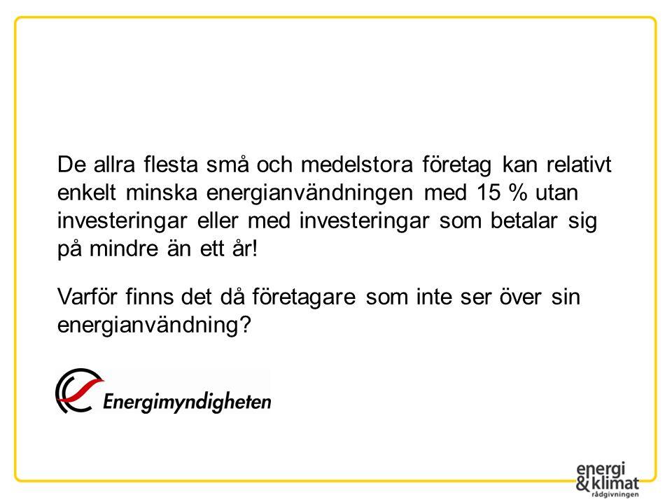 Stöd för EKC >500 MWh/år All energi räknas in; el, fjärrvärme, biobränsle, drivmedel Lantbruk >100 djurenheter 50% - max 30 000 SEK
