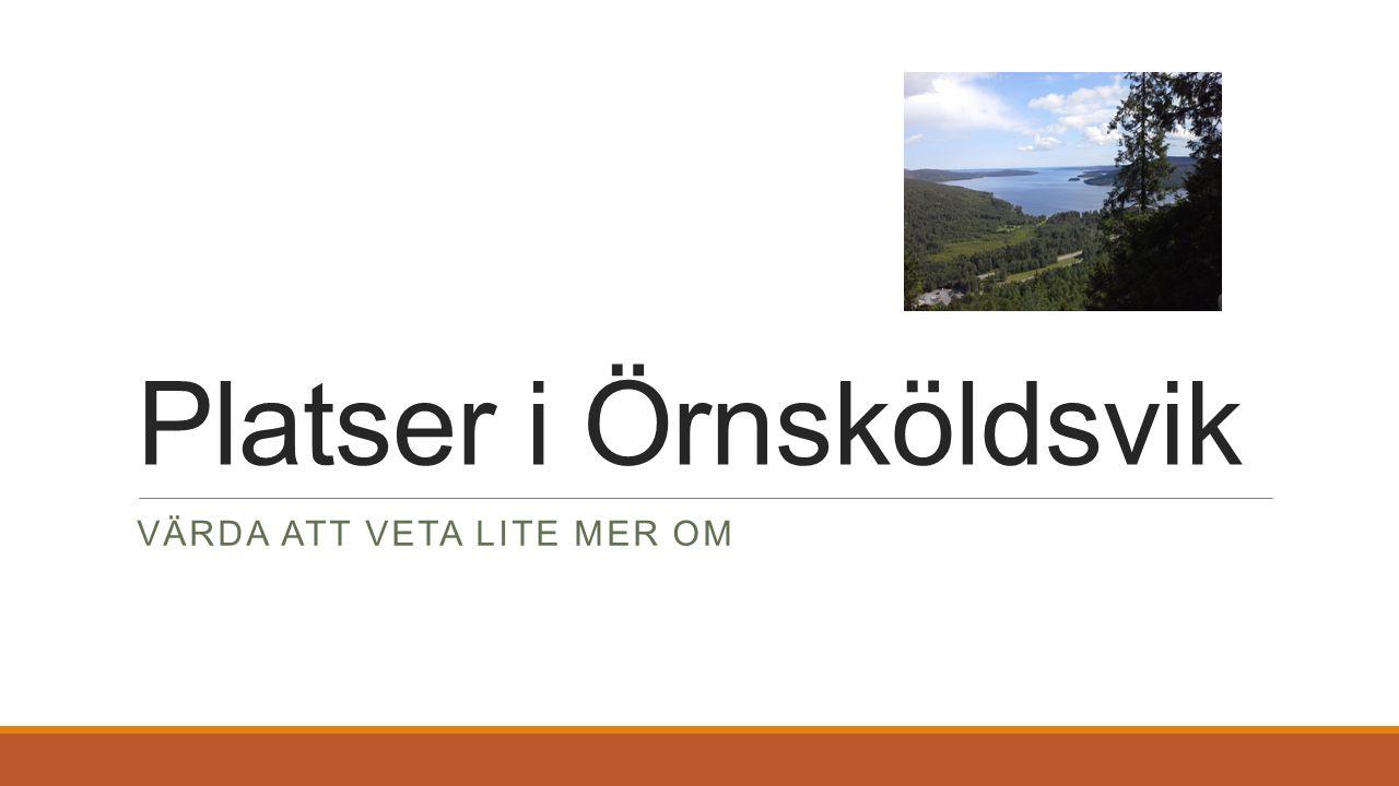 Platser i Örnsköldsvik VÄRDA ATT VETA LITE MER OM