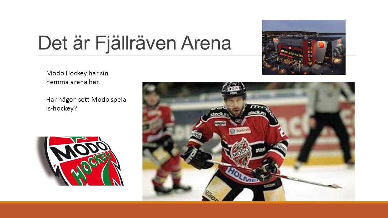 Det är Fjällräven Arena Modo Hockey har sin hemma arena här. Har någon sett Modo spela is-hockey?