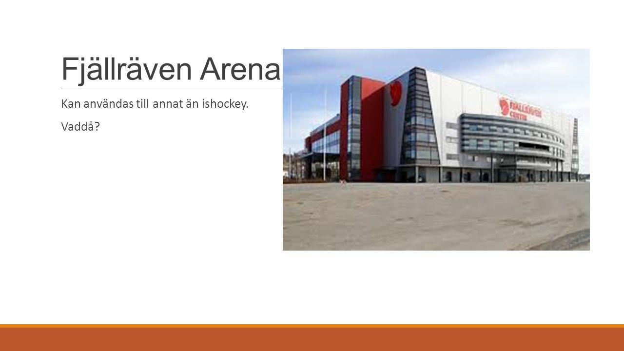 Fjällräven Arena Kan användas till annat än ishockey. Vaddå?