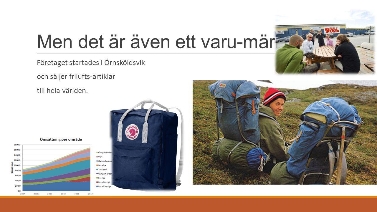 Men det är även ett varu-märke Företaget startades i Örnsköldsvik och säljer frilufts-artiklar till hela världen.
