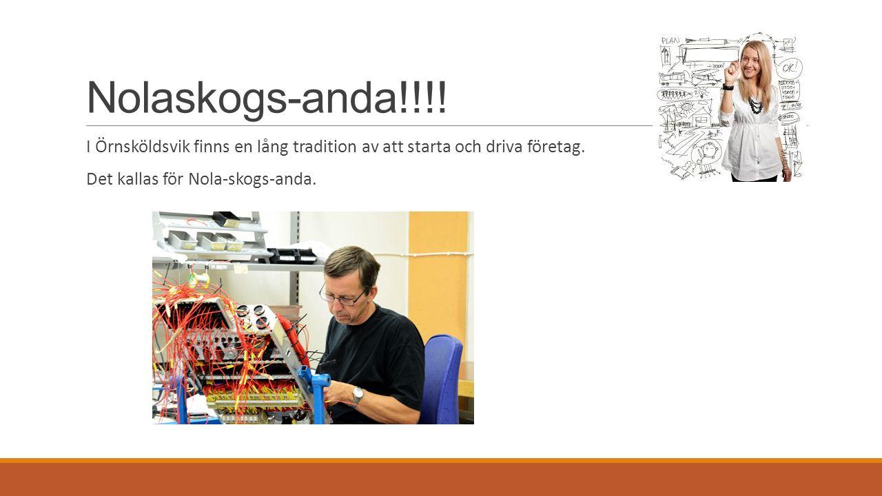 Nolaskogs-anda!!!. I Örnsköldsvik finns en lång tradition av att starta och driva företag.