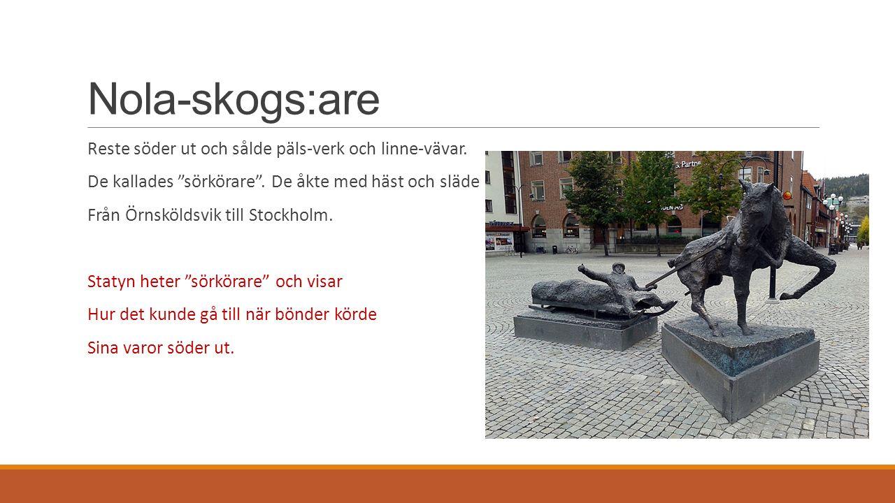 Nola-skogs:are Reste söder ut och sålde päls-verk och linne-vävar.