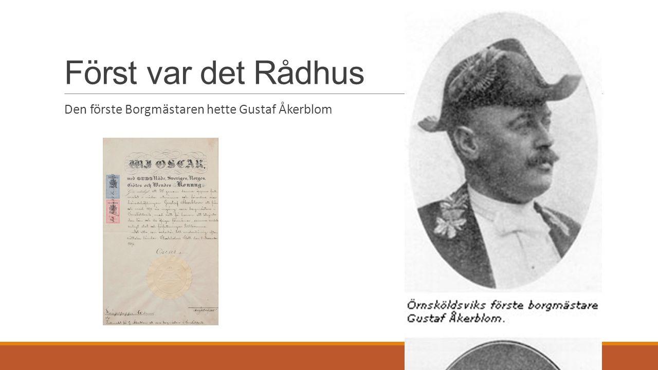 Först var det Rådhus Den förste Borgmästaren hette Gustaf Åkerblom
