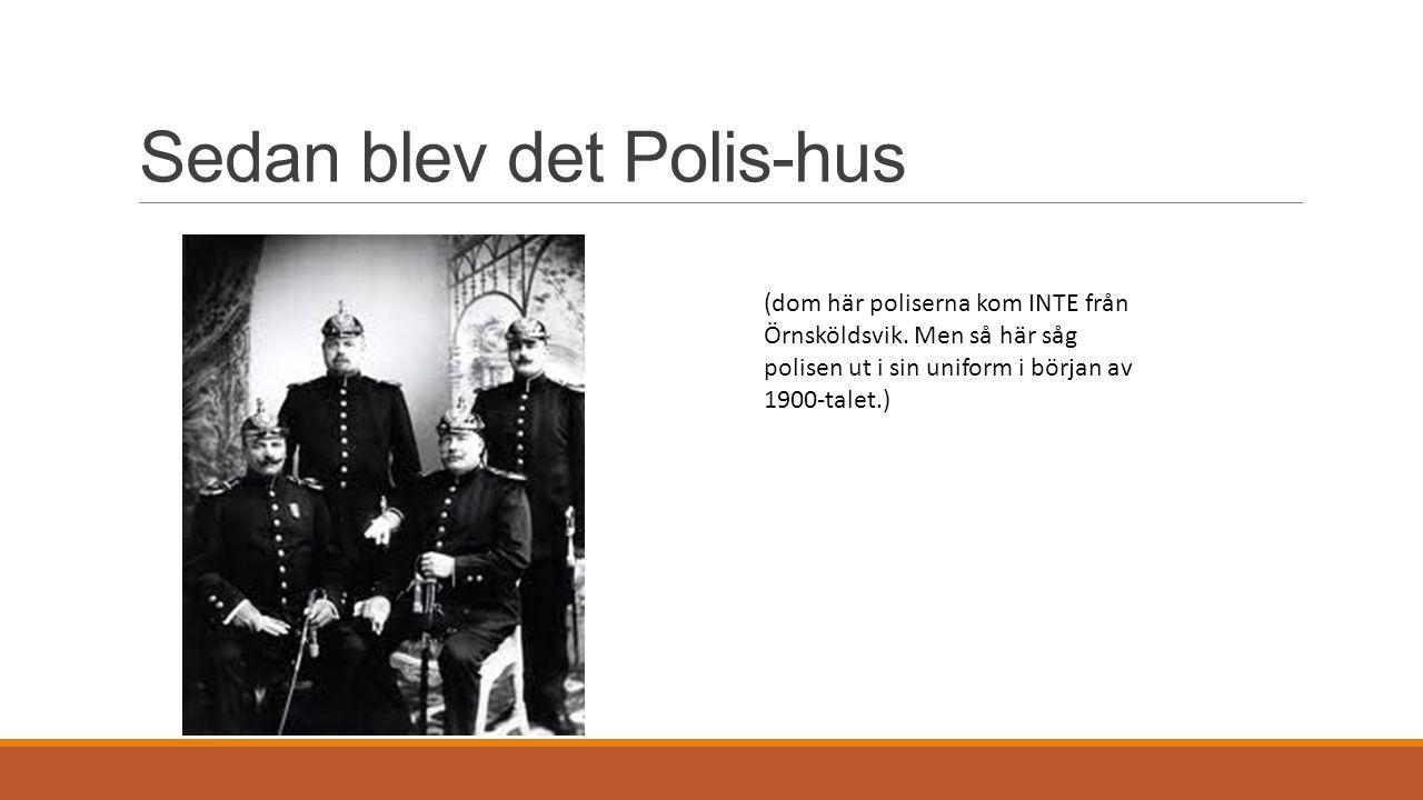 Sedan blev det Polis-hus (dom här poliserna kom INTE från Örnsköldsvik.