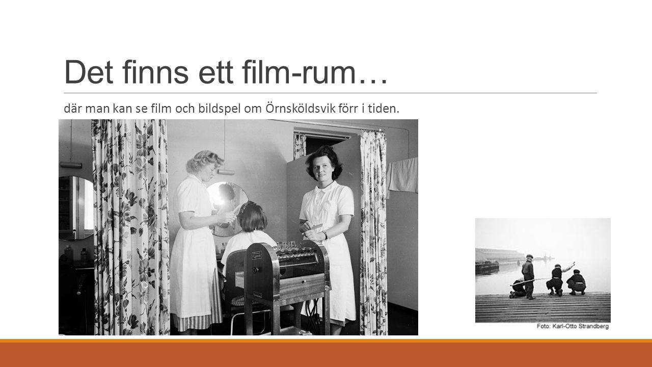 Det finns ett film-rum… där man kan se film och bildspel om Örnsköldsvik förr i tiden.