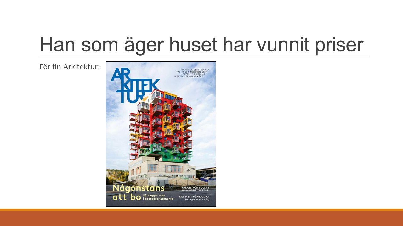 Han som äger huset har vunnit priser För fin Arkitektur: