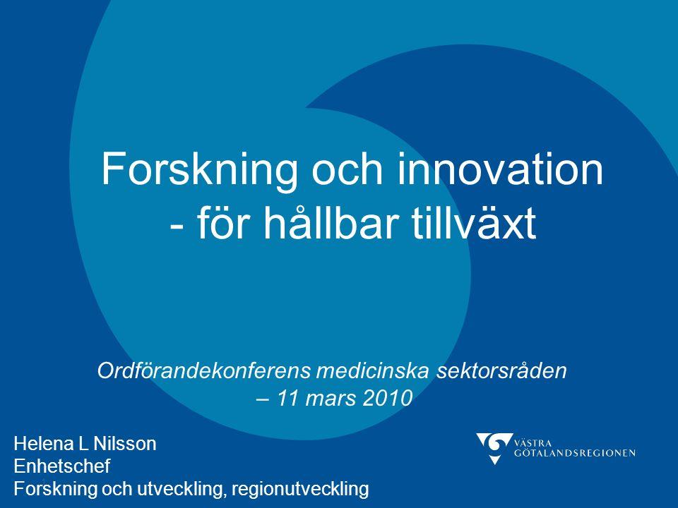 1 Forskning och innovation - för hållbar tillväxt Ordförandekonferens medicinska sektorsråden – 11 mars 2010 Helena L Nilsson Enhetschef Forskning och