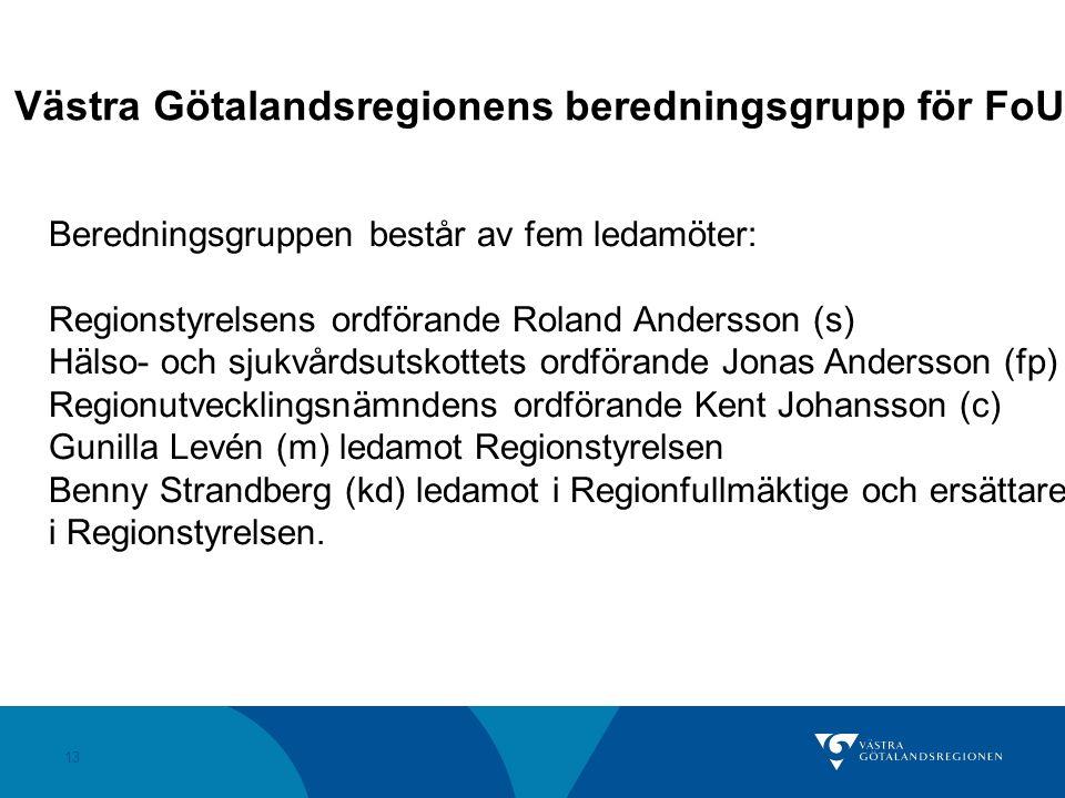 13 Västra Götalandsregionens beredningsgrupp för FoU Beredningsgruppen består av fem ledamöter: Regionstyrelsens ordförande Roland Andersson (s) Hälso- och sjukvårdsutskottets ordförande Jonas Andersson (fp) Regionutvecklingsnämndens ordförande Kent Johansson (c) Gunilla Levén (m) ledamot Regionstyrelsen Benny Strandberg (kd) ledamot i Regionfullmäktige och ersättare i Regionstyrelsen.