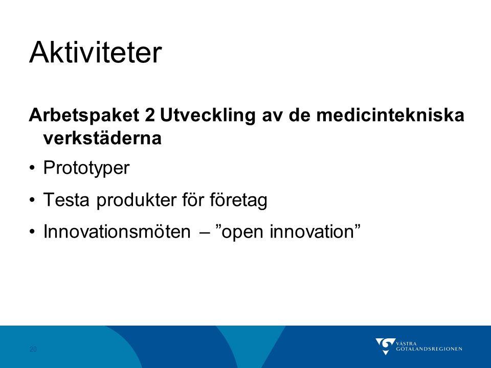 """20 Aktiviteter Arbetspaket 2 Utveckling av de medicintekniska verkstäderna Prototyper Testa produkter för företag Innovationsmöten – """"open innovation"""""""