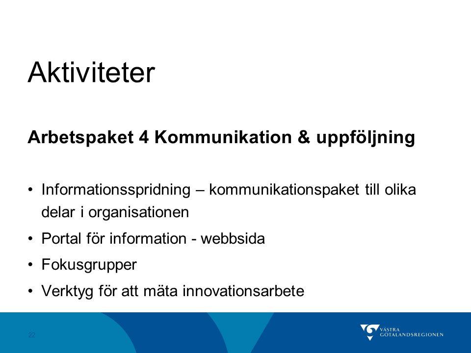 22 Aktiviteter Arbetspaket 4 Kommunikation & uppföljning Informationsspridning – kommunikationspaket till olika delar i organisationen Portal för info