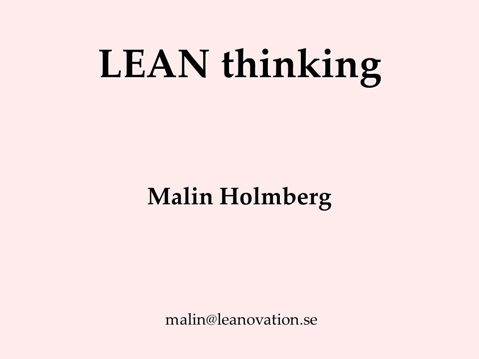 LEAN thinking Malin Holmberg malin@leanovation.se