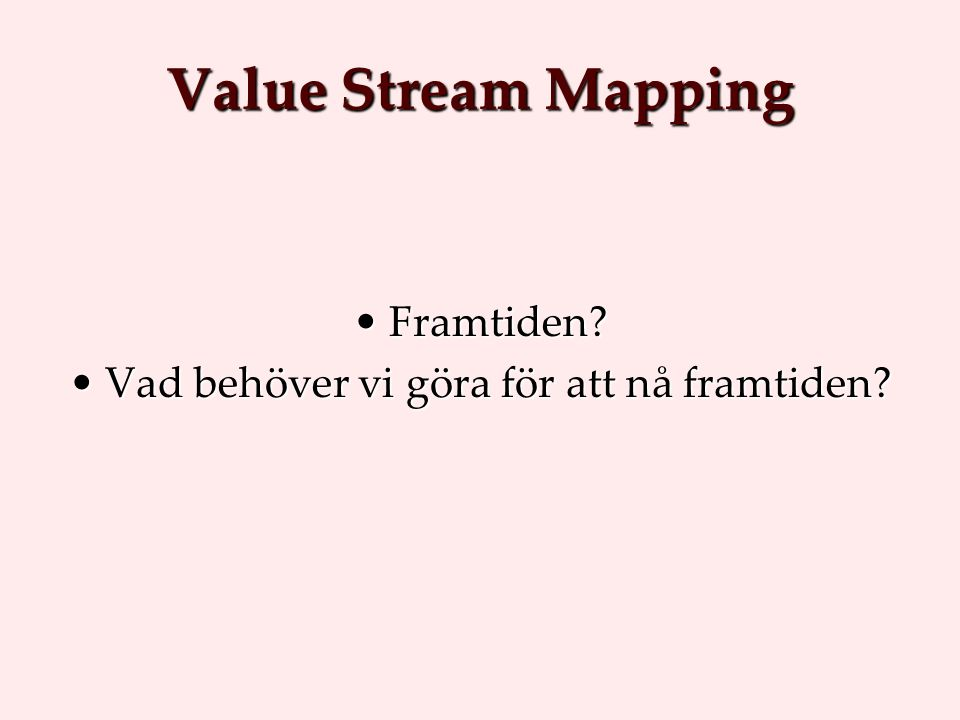 Value Stream Mapping Framtiden Framtiden.