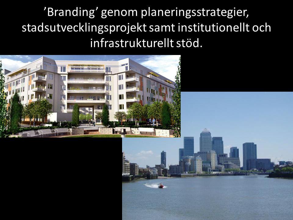 'Branding' genom planeringsstrategier, stadsutvecklingsprojekt samt institutionellt och infrastrukturellt stöd.