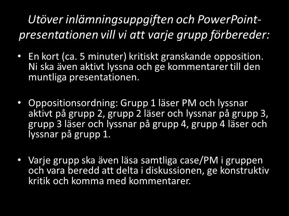 Utöver inlämningsuppgiften och PowerPoint- presentationen vill vi att varje grupp förbereder: En kort (ca.