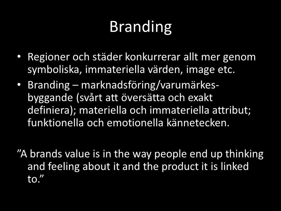 Branding Regioner och städer konkurrerar allt mer genom symboliska, immateriella värden, image etc.