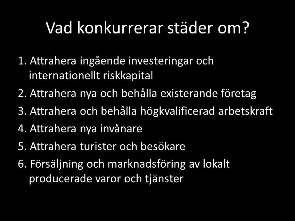Vad konkurrerar städer om. 1. Attrahera ingående investeringar och internationellt riskkapital 2.