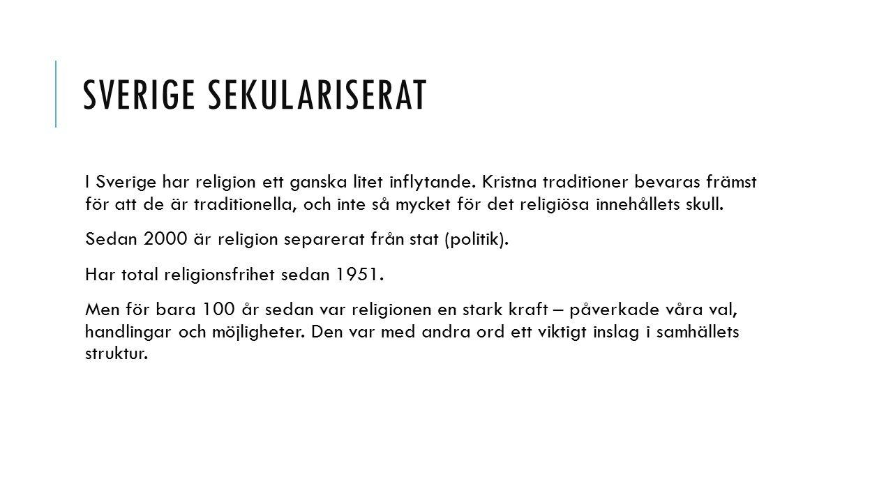 SVERIGE SEKULARISERAT I Sverige har religion ett ganska litet inflytande.