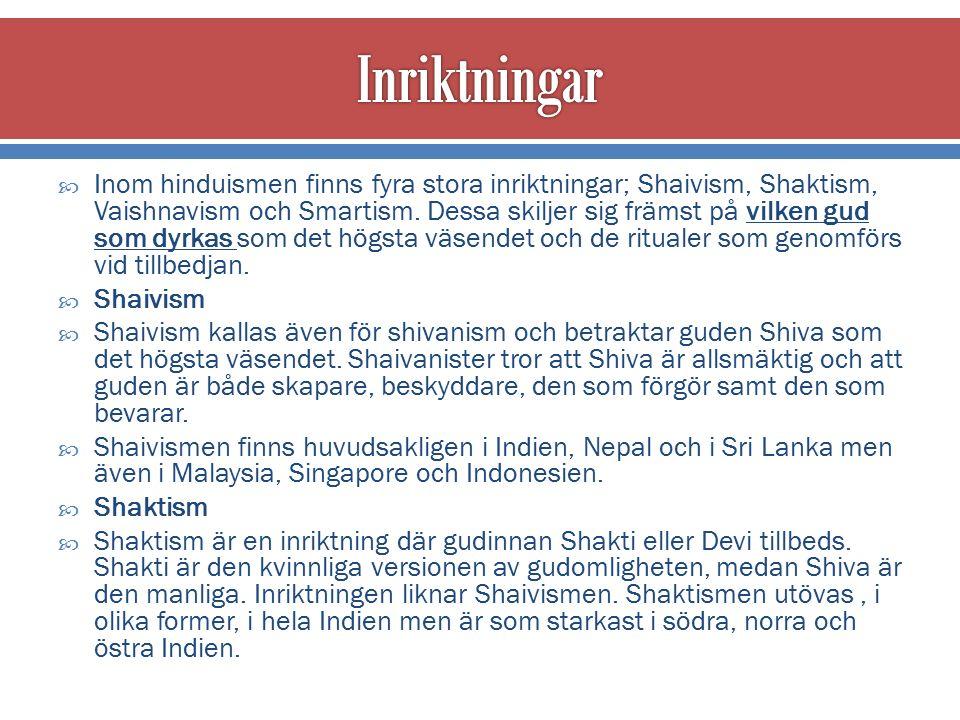  Inom hinduismen finns fyra stora inriktningar; Shaivism, Shaktism, Vaishnavism och Smartism.