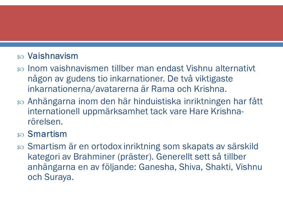  Vaishnavism  Inom vaishnavismen tillber man endast Vishnu alternativt någon av gudens tio inkarnationer.
