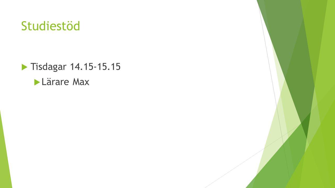 Studiestöd  Tisdagar 14.15-15.15  Lärare Max