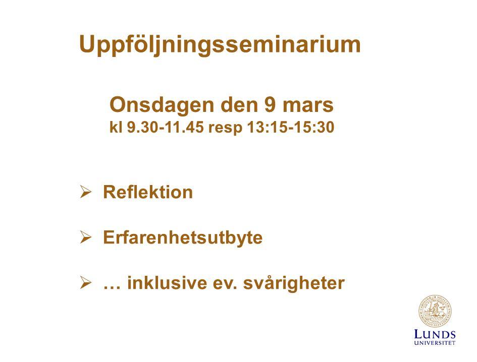 Uppföljningsseminarium Onsdagen den 9 mars kl 9.30-11.45 resp 13:15-15:30  Reflektion  Erfarenhetsutbyte  … inklusive ev.