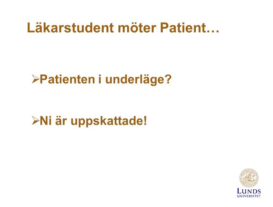 Läkarstudent möter Patient…  Patienten i underläge  Ni är uppskattade!