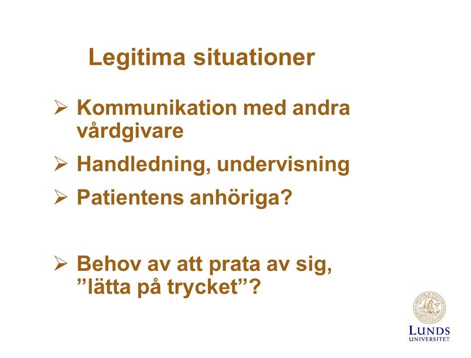 Legitima situationer  Kommunikation med andra vårdgivare  Handledning, undervisning  Patientens anhöriga.