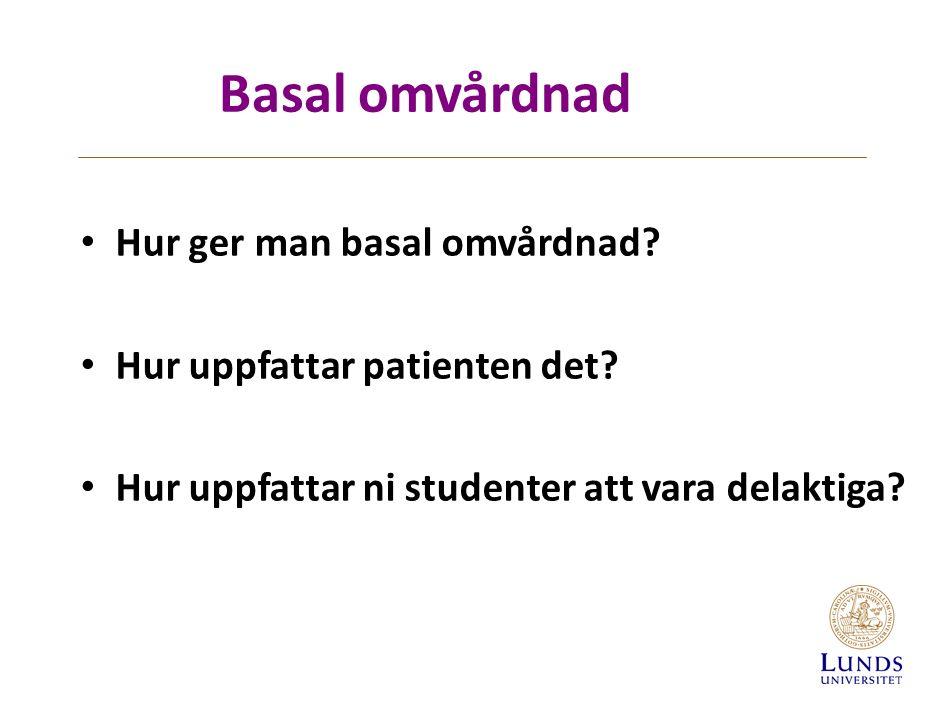 Basal omvårdnad Hur ger man basal omvårdnad. Hur uppfattar patienten det.