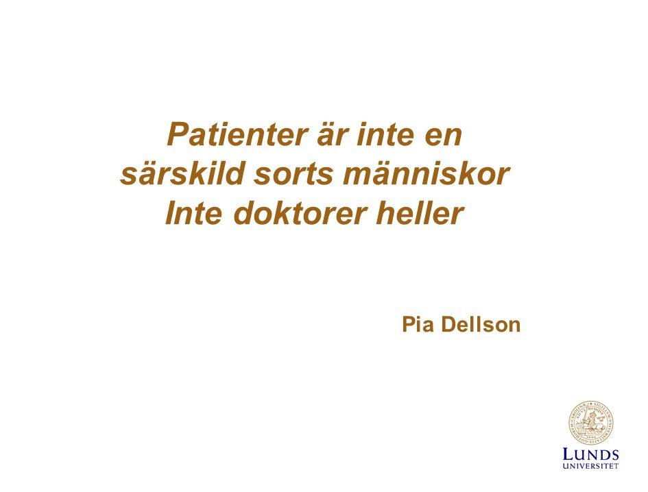 Patienter är inte en särskild sorts människor Inte doktorer heller Pia Dellson