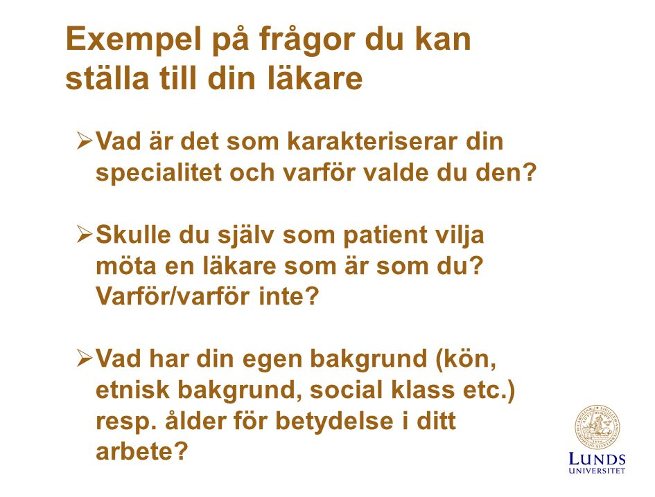 Exempel på frågor du kan ställa till din läkare  Vad är det som karakteriserar din specialitet och varför valde du den.