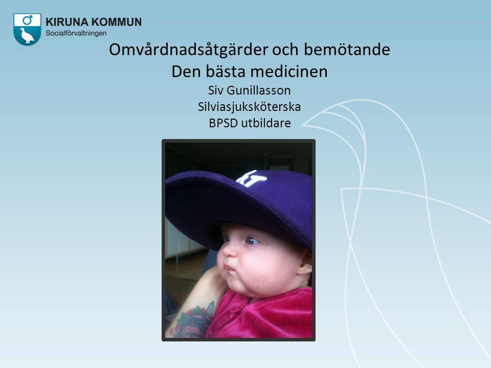 Omvårdnadsåtgärder och bemötande Den bästa medicinen Siv Gunillasson Silviasjuksköterska BPSD utbildare