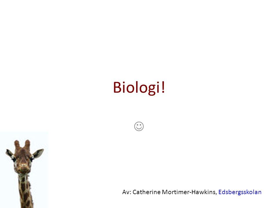 Biologi! Av: Catherine Mortimer-Hawkins, Edsbergsskolan