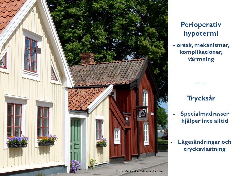 Perioperativ hypotermi - orsak, mekanismer, komplikationer, värmning ----- Trycksår -Specialmadrasser hjälper inte alltid -Lägesändringar och tryckavlastning Foto: Veronika Nilsson, Kalmar