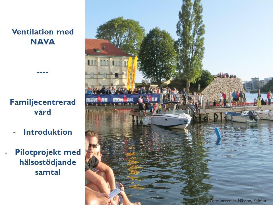 Ventilation med NAVA ---- Familjecentrerad vård -Introduktion -Pilotprojekt med hälsostödjande samtal Foto: Veronika Nilsson, Kalmar